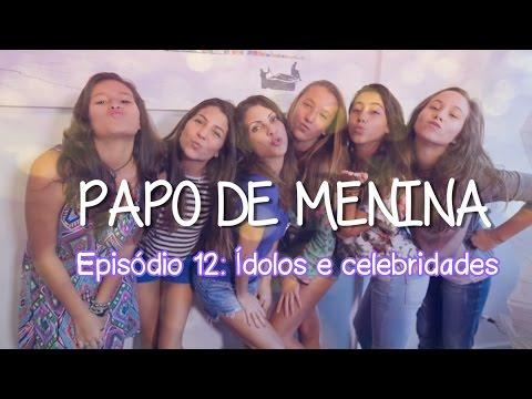 Papo de Menina - EP12 - Ídolos e Celebridades
