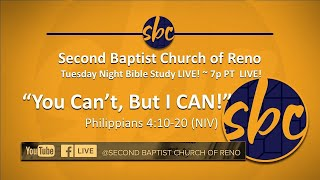 Second Baptist Church of Reno Bible Study... LIVE! 7p PT - You Can't, But I Can! Phill 4:10-20