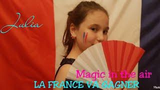 "Magic in the air """"la France va gagner 2018"" (magic system) by Julia"