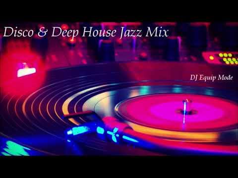 Disco & Deep House Jazz Mix 2018   Mixed by DJ Equip Mode