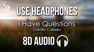 Camila Cabello - I Have Questions (8D AUDIO)