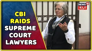 CBI Raids Senior Lawyers Indira Jaising, Anand Grover Home & Offices | July 11, 2019