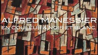 Alfred Manessier, En Couleur et Noir et Blanc