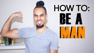 How to Be A Man : THE DEFINITION