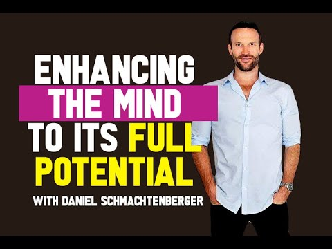 Enhancing The Mind To Its Full Potential w/DANIEL SCHMACHTENBERGER