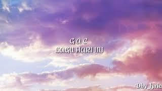 GAC - lagu hari ini (lyrics)