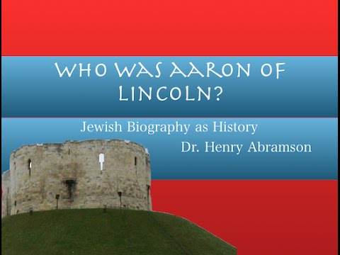 Who Was Aaron of Lincoln? Jewish Biography as History by Dr. Henry Abramson