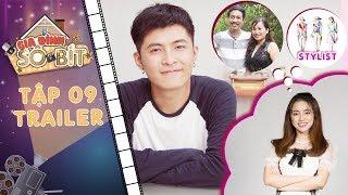 Gia đình sô - bít| Trailer tập 9: Thiên Thanh mừng rỡ vì được Hoàng Tú bất ngờ chỉ định làm stylish?