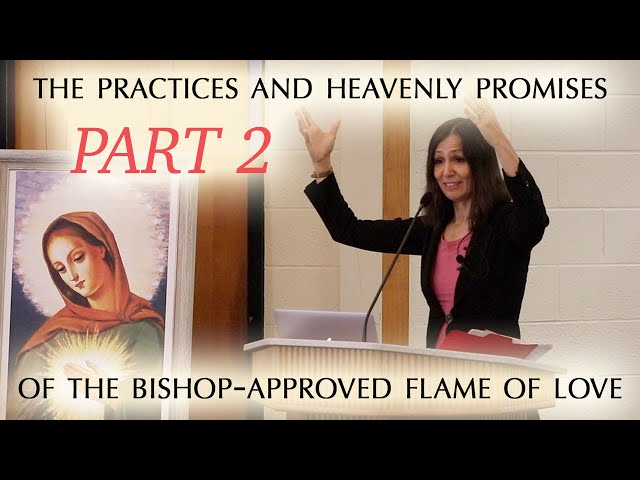 Promises of Heaven through the Flame of Love. A Retreat Talk by Christine Watkins, Part 2.