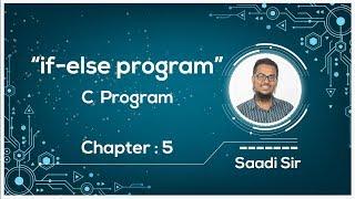 HSC ICT Chapter 5 | C program | if-else program || Saadi Sir