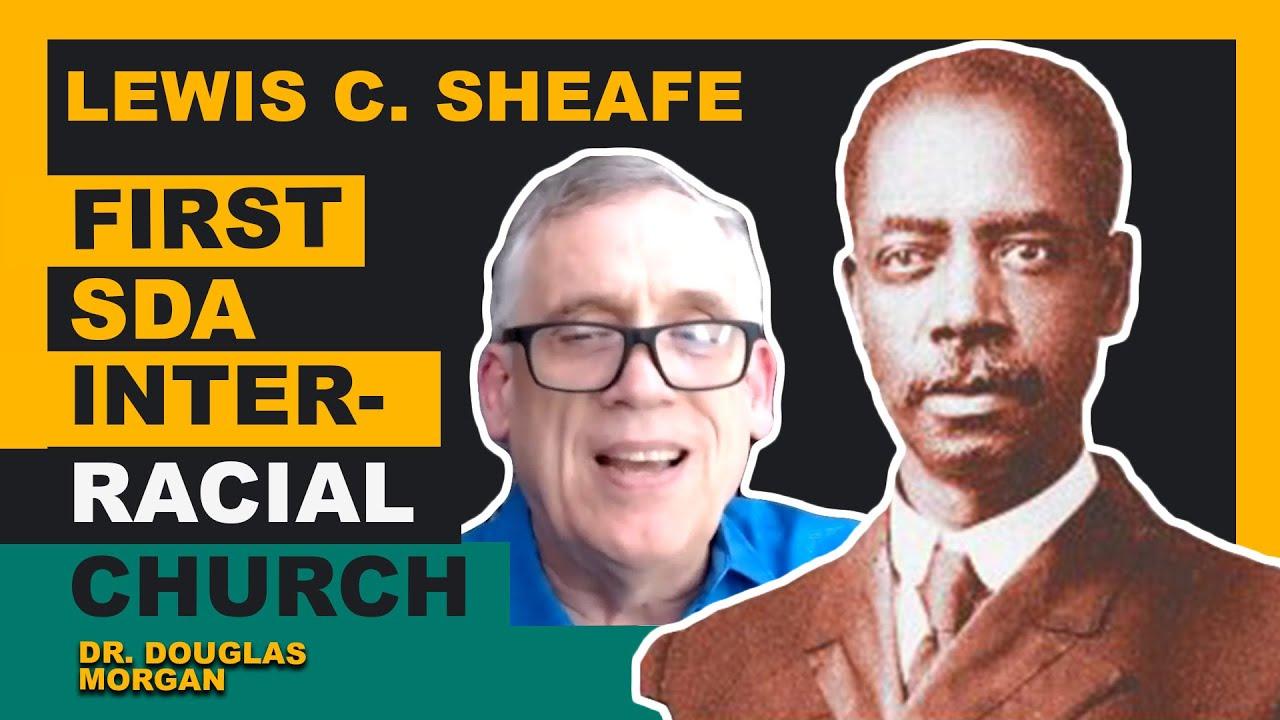 Lewis C. Sheafe & the First SDA Interracial Church