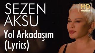 Sezen Aksu - Yol Arkadaşım (Lyrics I Şarkı Sözleri)