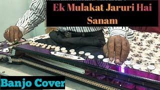 Ek Mulakat Jaruri Hai Sanam ( Sirf Tum ) Banjo Cover Ustad Yusuf Darbar