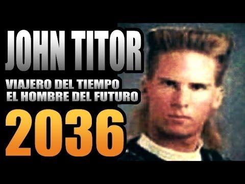JOHN TITOR : VIAJERO DEL TIEMPO 2036 TODA LA INFORMACION