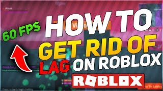 How To Get Rid Of Lag On Roblox!!! *2018 BEST WAY* (Working)