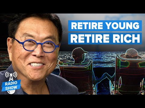 Why You Should Plan to Retire YOUNG and Retire RICH – Robert Kiyosaki and David Scranton