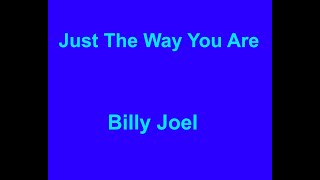 Just the way you are -  Billy Joel - with lyrics