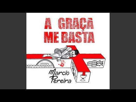 Marcio Pereira - A GRAÇA ME BASTA -