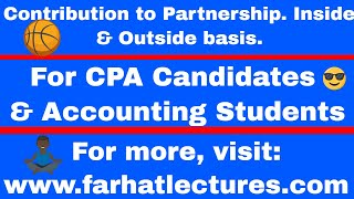 Contribution to Partnership | Inside basis and Outside Basis | Corporate Income Tax CPA Exam REG