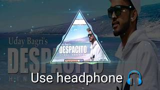 Despacito (hindi version)— Uday Bagri |3D Song| Only 3d Sound