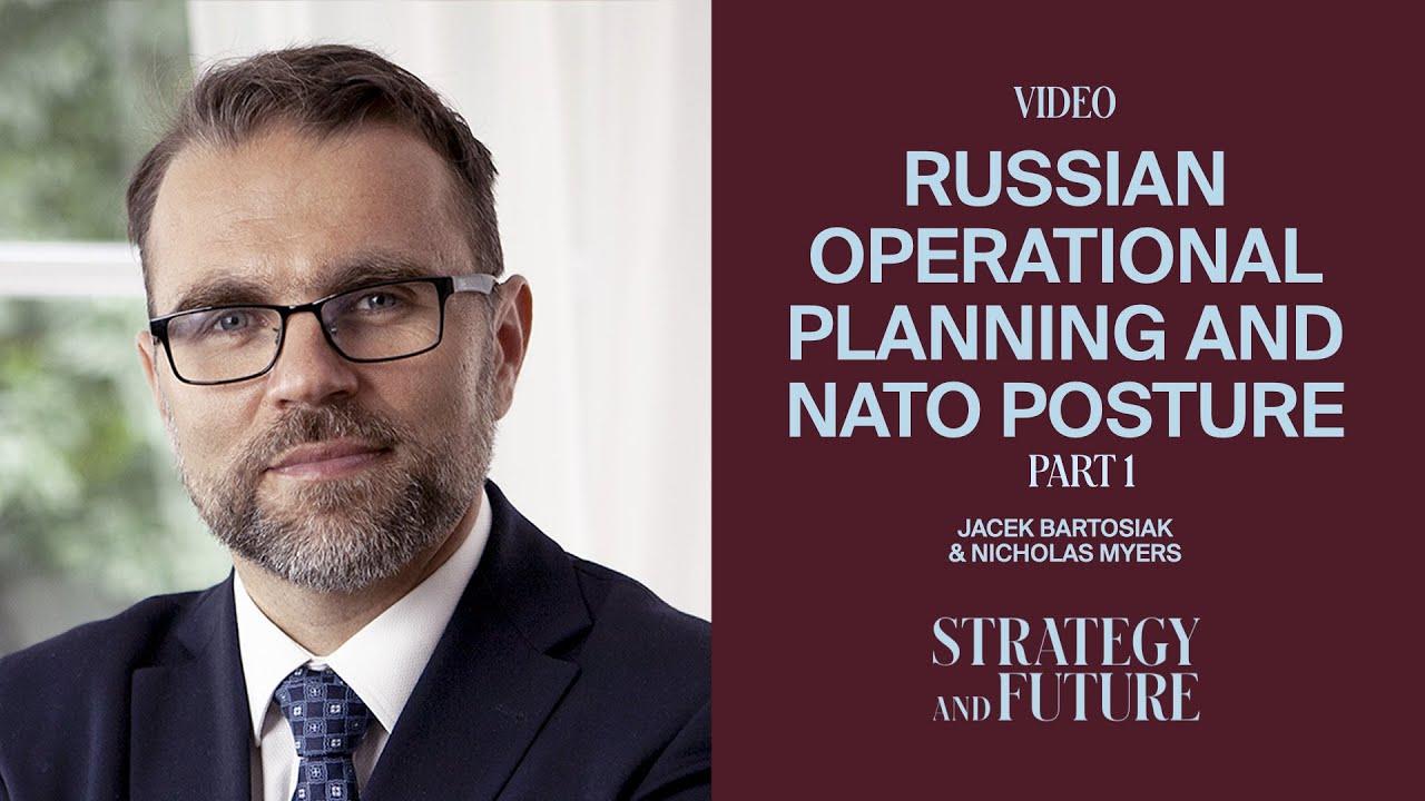 Jacek Bartosiak talks to Nicholas Myers  - Russian operational planning and NATO posture. Part 1