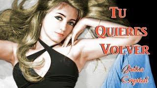 Julia Crystal - Tu Quieres Volver - (Cover)
