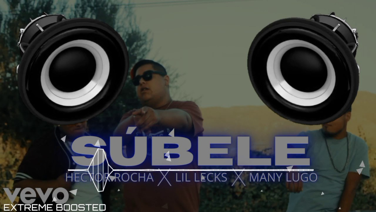 """Subele - """"BASS BOOSTED"""" - Hector Rocha Ft Lil Lecks X Many Lugo"""