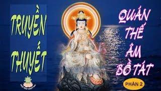 Truyền Thuyết QUAN THẾ ÂM BỒ TÁT có thật 100% p2 - Bạn có duyên Phật xem video này Phật Bà phù hộ