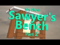 My Sawyer's Bench Build part 2