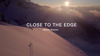 CLOSE TO THE EDGE - Jacob Wester Adventures #11