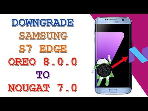 DOWNGRADE SAMSUNG S7 EDGE / SM-G935F FROM OREO 8 0 0 TO NOUGAT 7 0 / U2