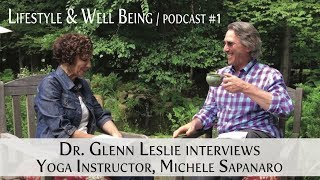 Dr. Glenn Leslie interviews Yoga Instructor Michele Sapanaro / Lifestyle & Wellbeing #1