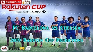 Tuesday 23 july 2019 fc barcelona vs chelsea   rakuten cup predictions fifa 19 subscribe & turn on notifications if you liked the video, please leave ...