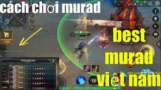 Liên Quân Mobile _ Cách Chơi Murad Khiến Đồng Đội Ngạc Nhiên Khen Best Murad Việt Nam