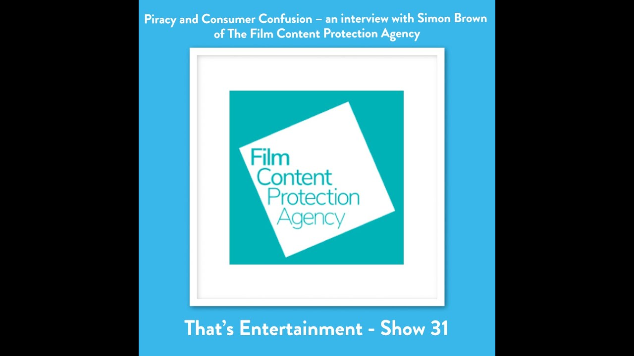 PIRACY AND CONSUMER CONFUSION: AN INTERVIEW WITH SIMON BROWN OF THE FILM CONTENT PROTECTION AGENCY
