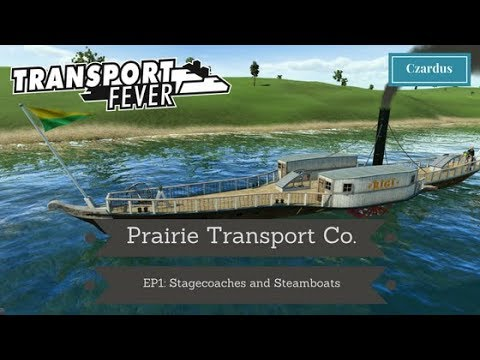 Let's Play Transport Fever: Prairie Transport Co. EP1 - Stagecoaches and Steamboats