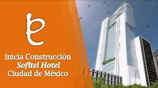 Sofitel Hotel Mexico City, inicia construcción. www.edemx.com