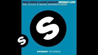 Rene Amesz & Baggi Begovic - Without Love (D.O.N.S. & Mikael Weermets Remix)
