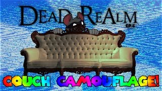 COUCH CAMOUFLAGE! | Dead Relam Funny Moments Ep.6