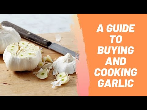 A Guide To Buying And Cooking Garlic
