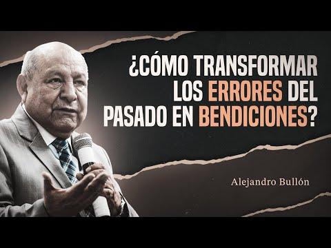 Pastor Bullón - ¿Cómo transformar los errores del pasado en bendiciones?