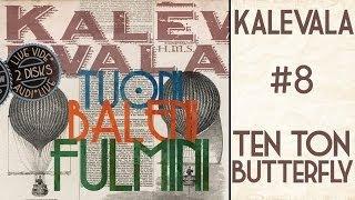 Kalevala - Ten Ton Butterfly - Tuoni Baleni Fulmini #8