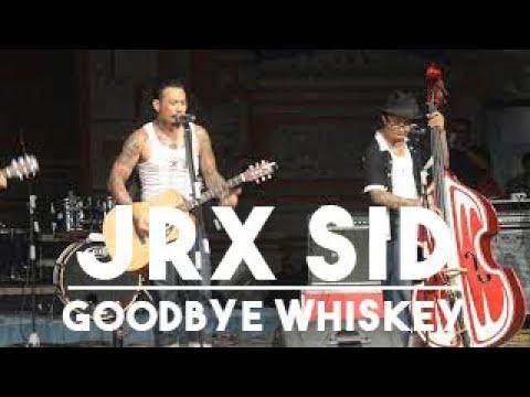 JRX SID - GOODBYE WHISKEY LIVE