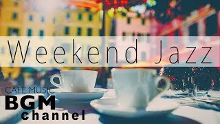 Weekend Jazz Music - Chill Out Jazz Hiphop & Smooth Jazz Music - Have a Nice Weekend