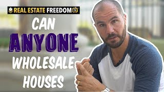 Can Anyone Wholesale Houses?