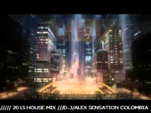 2015 HOUSE MIX D.J ALEX SENSATION COLOMBIA