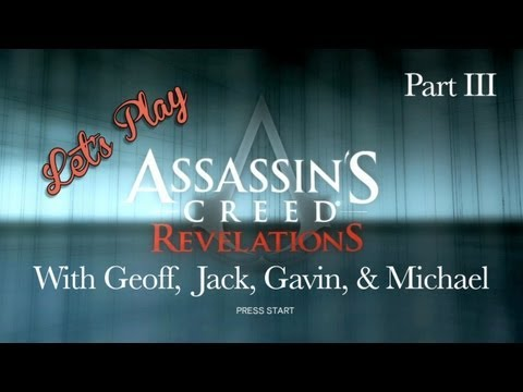 Let's Play Assassin's Creed Revelations With Geoff, Gavin, Michael, & Jack Part III