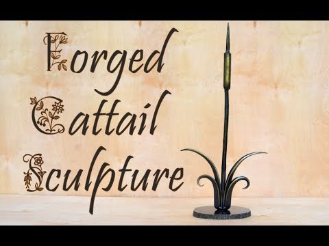 Blacksmithing: Creating Forged Cattails Sculpture
