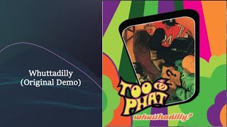 Whuttadilly [Original Demo Mix] - Too Phat (Official Audio)