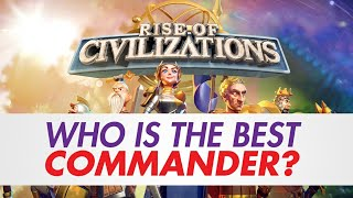 Rise of Civilizations - [Best Commander Tiers] Who is the best commander in their roles?